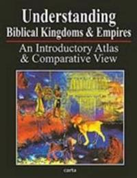 Understanding Biblical Kingdoms & Empires