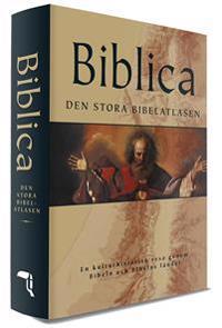 Biblica - den stora bibelatlasen : en kulturhistorisk resa genom Bibeln och Bibelns länder