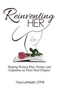 Reinventing Her: Helping Women Plan, Pursue, and Capitalize Their Next Chapter