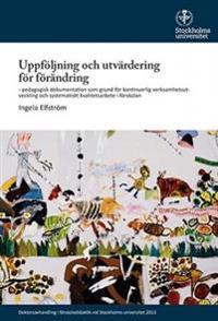 Uppföljning och utvärdering för förändring : pedagogisk dokumentation som grund för kontinuerlig verksamhetsutveckling och systematiskt kvalitetsarbete i förskolan