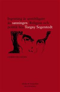 Ingenting är anstötligare än sanningen : religion och politik hos Torgny Segerstedt