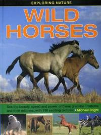 Exploring Nature: Wild Horses: See the Beauty, Speed and Power of These Graceful Creatures and Their Relatives, with 190 Exciting Pictures