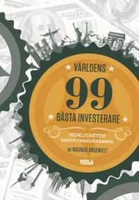 Världens 99 bästa investerare : hemligheten bakom framgångarna
