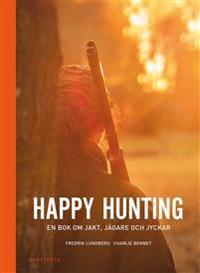Happy hunting : en bok om jakt, jägare och jyckar