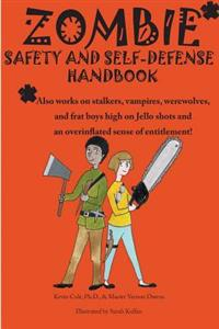 Zombie Safety and Self-Defense Handbook: An Impertinent Guide to Personal Safety, Including Work Safety, College Safety, Travel Safety, Campus Safety,