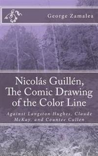 Nicolas Guillen, the Comic Drawing of the Color Line: Against Langston Hughes, Claude McKay, and Countee Cullen
