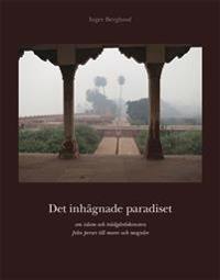 Det inhägnade paradiset : om islam och trädgårdskonsten