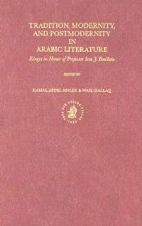 Tradition, Modernity, and Postmodernity in Arabic Literature