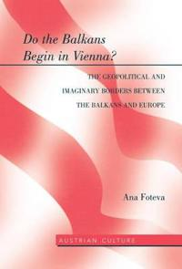 Do the Balkans Begin in Vienna? The Geopolitical and Imaginary Borders between the Balkans and Europe