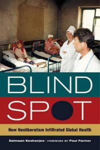 Blind spot - how neoliberalism infiltrated global health