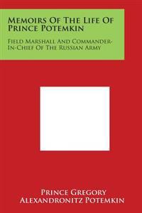 Memoirs of the Life of Prince Potemkin: Field Marshall and Commander-In-Chief of the Russian Army