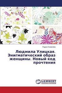 Lyudmila Ulitskaya. Enigmaticheskiy Obraz Zhenshchiny. Novyy Kod Prochteniya