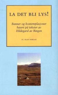 La det bli lys - Hildegard av Bingen | Inprintwriters.org