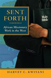 Sent Forth: African Missionary Work in the West