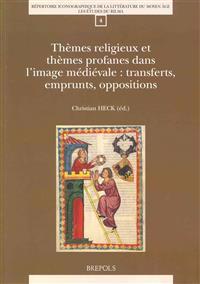 Themes Religieux Et Themes Profanes Dans L'Image Medievale: Transferts, Emprunts, Oppositions