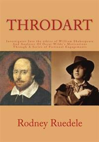 Throdart: Investigator Into the Ethics of William Shakespeare and Analyzer of Oscar Wilde's Motivations Through a Series of Fict