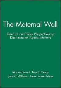 The Maternal Wall: Research and Policy Perspectives on Discrimination Against Mothers