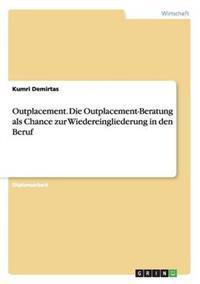 Outplacement. Die Outplacement-Beratung ALS Chance Zur Wiedereingliederung in Den Beruf