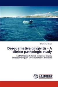 Desquamative Gingivitis - A Clinico-Pathologic Study