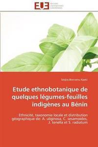 Etude Ethnobotanique de Quelques Legumes-Feuilles Indigenes Au Benin