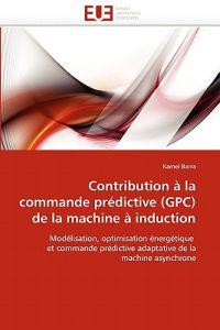 Contribution � La Commande Pr�dictive (Gpc) de la Machine � Induction