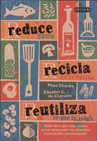 Reduce, Recicla, Reutiliza: Mas de 100 Recetas Practicas y Faciles