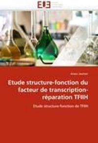 Etude Structure-Fonction Du Facteur de Transcription-R�paration Tfiih