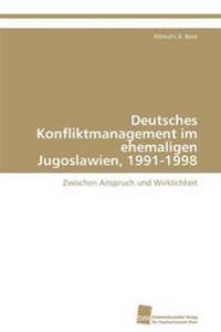Deutsches Konfliktmanagement Im Ehemaligen Jugoslawien, 1991-1998