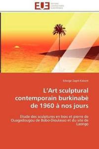 L Art Sculptural Contemporain Burkinab� de 1960 � Nos Jours