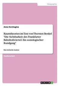 """Raumtheorien Im Text Von Thorsten Benkel """"Die Sichtbarkeit Des Frankfurter Bahnhofsviertel. Ein Soziologischer Rundgang"""""""