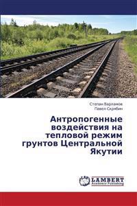 Antropogennye Vozdeystviya Na Teplovoy Rezhim Gruntov Tsentral'noy Yakutii