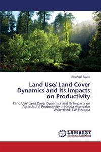 Land Use/ Land Cover Dynamics and Its Impacts on Productivity