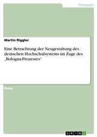 """Eine Betrachtung Der Neugestaltung Des Deutschen Hochschulsystems Im Zuge Des """"bologna-Prozesses"""""""