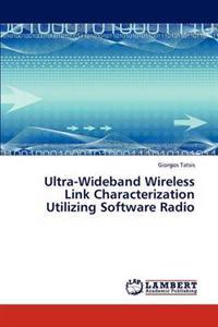 Ultra-Wideband Wireless Link Characterization Utilizing Software Radio