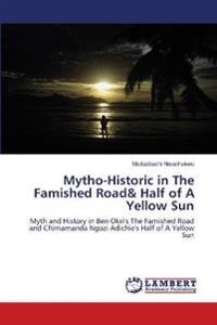 Mytho-Historic in the Famished Road& Half of a Yellow Sun