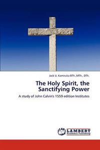 The Holy Spirit, the Sanctifying Power