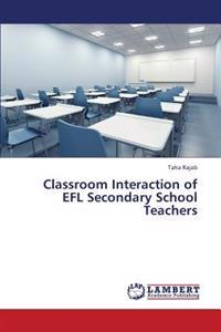 Classroom Interaction of Efl Secondary School Teachers