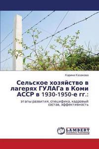 Sel'skoe Khozyaystvo V Lageryakh Gulaga V Komi Assr V 1930-1950-E Gg.