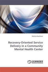 Recovery-Oriented Service Delivery in a Community Mental Health Center