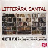 Litterära samtal : Kerstin Wixe samtalar med tio av våra främsta författare