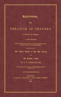 Lyttleton, His Treatise of Tenures, in French And English
