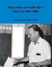 Elecciones En Puerto Rico -- Tomo 3 (1968-1980)