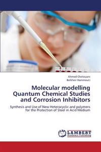 Molecular Modelling Quantum Chemical Studies and Corrosion Inhibitors