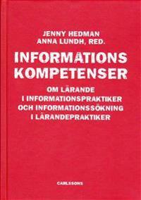 Informationskompetens : om lärande i informationspraktiker och informationssökning i lärandepraktiker