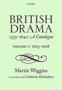British Drama 1533-1642: A Catalogue: Volume V: 1603-1608