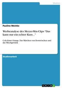 """Werbeanalyse Des Mezzo-Mix-Clips """"Das Kann Nur Ein Echter Kuss..."""""""