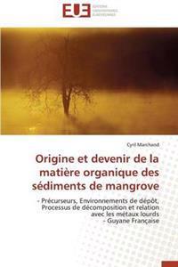 Origine Et Devenir de la Mati�re Organique Des S�diments de Mangrove