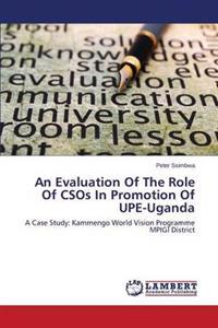 An Evaluation of the Role of Csos in Promotion of Upe-Uganda
