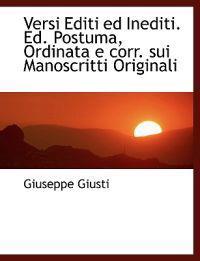 Versi Editi Ed Inediti. Ed. Postuma, Ordinata E Corr. Sui Manoscritti Originali