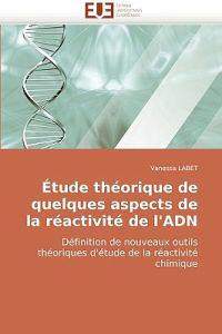 Etude Theorique de Quelques Aspects de La Reactivite de L'Adn